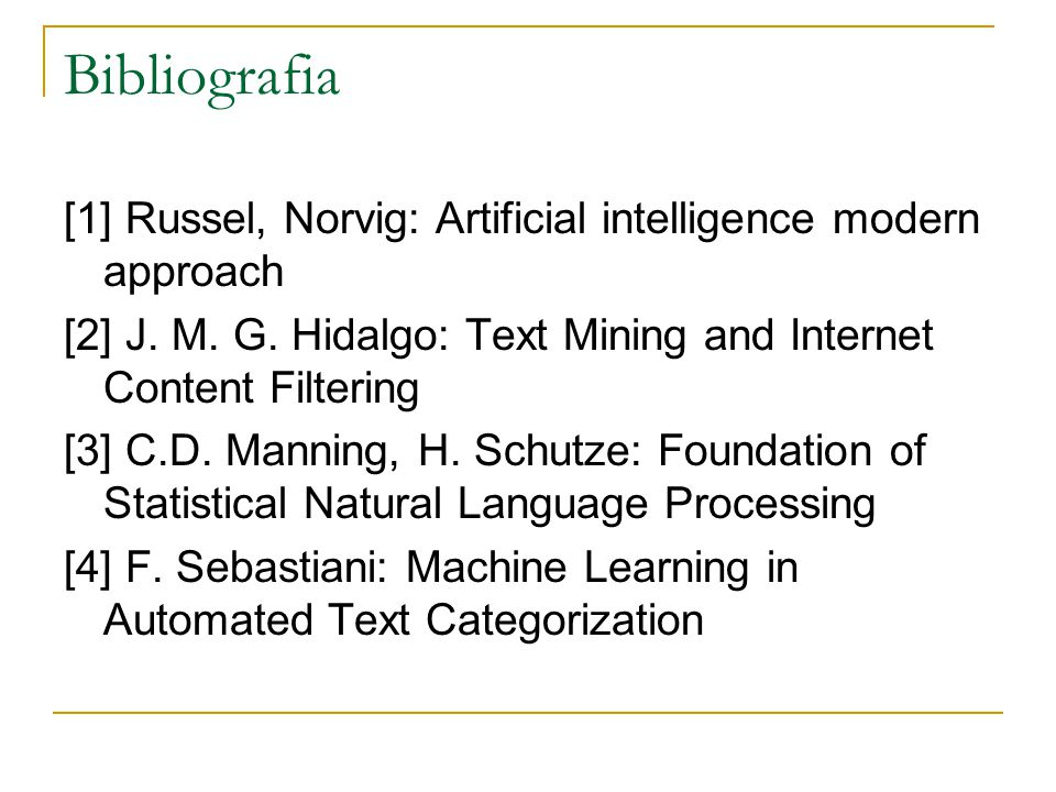 Bibliografia [1] Russel, Norvig: Artificial intelligence modern approach. [2] J. M. G. Hidalgo: Text Mining and Internet Content Filtering.